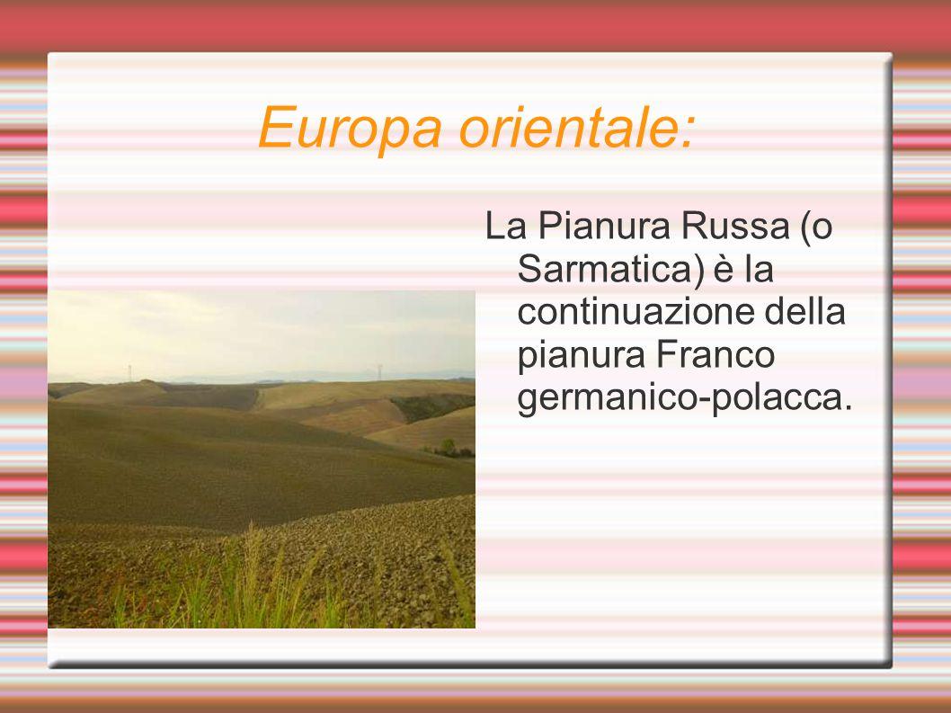 Europa orientale: La Pianura Russa (o Sarmatica) è la continuazione della pianura Franco germanico-polacca.