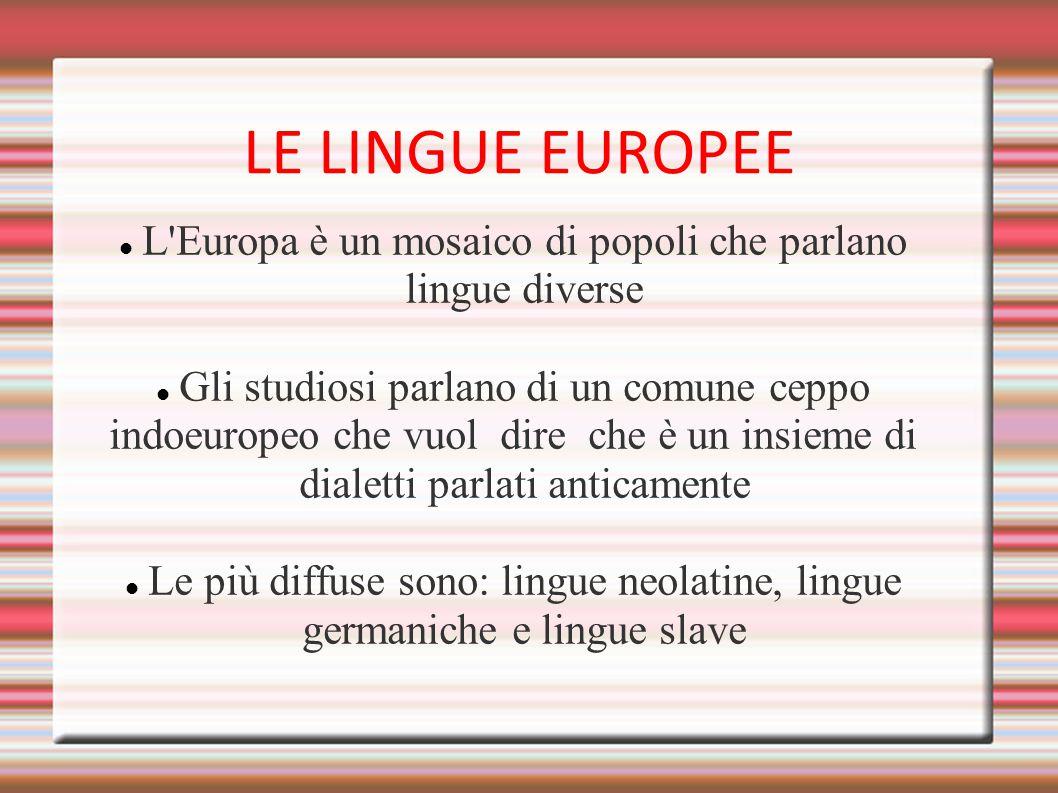 LE LINGUE EUROPEE L'Europa è un mosaico di popoli che parlano lingue diverse Gli studiosi parlano di un comune ceppo indoeuropeo che vuol dire che è u