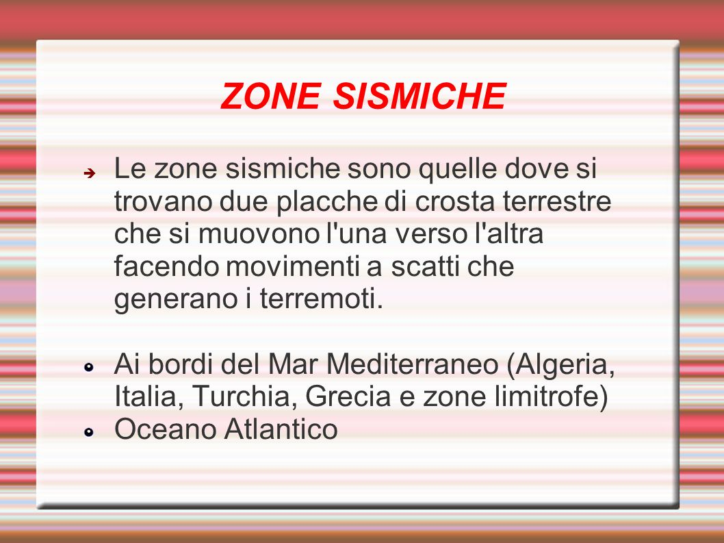 ZONE SISMICHE  Le zone sismiche sono quelle dove si trovano due placche di crosta terrestre che si muovono l'una verso l'altra facendo movimenti a sc