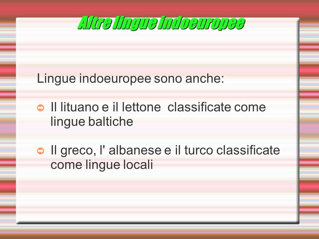 Altre lingue indoeuropee Lingue indoeuropee sono anche: ➲ Il lituano e il lettone classificate come lingue baltiche ➲ Il greco, l' albanese e il turco
