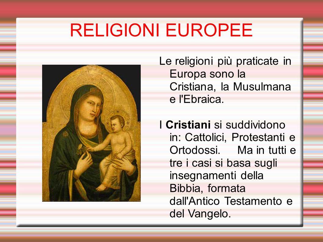 RELIGIONI EUROPEE Le religioni più praticate in Europa sono la Cristiana, la Musulmana e l'Ebraica. I Cristiani si suddividono in: Cattolici, Protesta