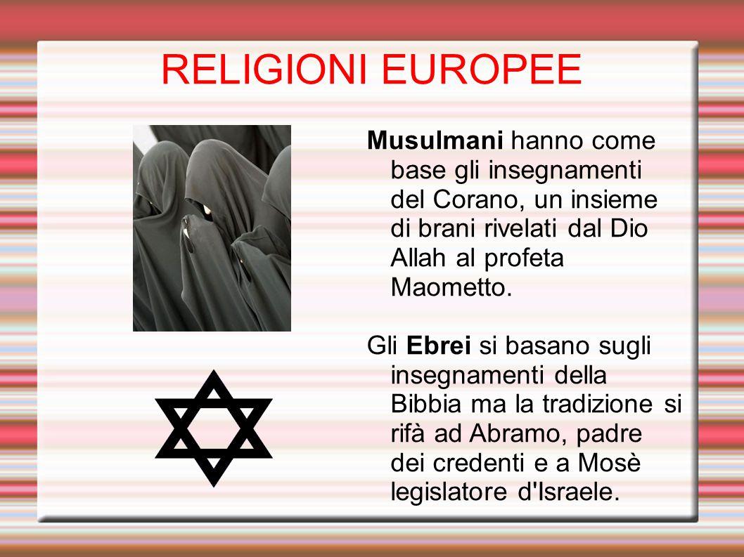 RELIGIONI EUROPEE Musulmani hanno come base gli insegnamenti del Corano, un insieme di brani rivelati dal Dio Allah al profeta Maometto. Gli Ebrei si