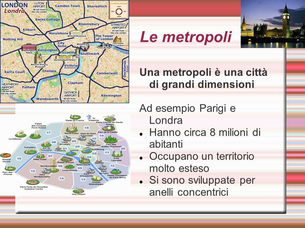 Le metropoli Una metropoli è una città di grandi dimensioni Ad esempio Parigi e Londra Hanno circa 8 milioni di abitanti Occupano un territorio molto