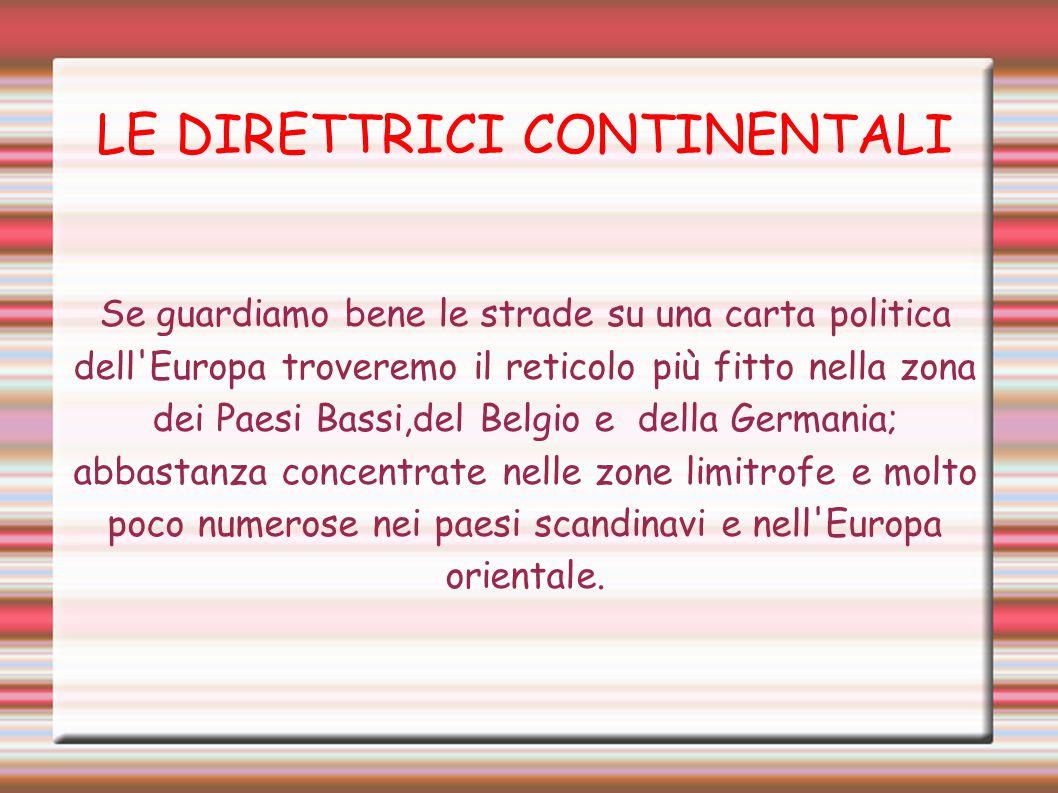 Se guardiamo bene le strade su una carta politica dell'Europa troveremo il reticolo più fitto nella zona dei Paesi Bassi,del Belgio e della Germania;