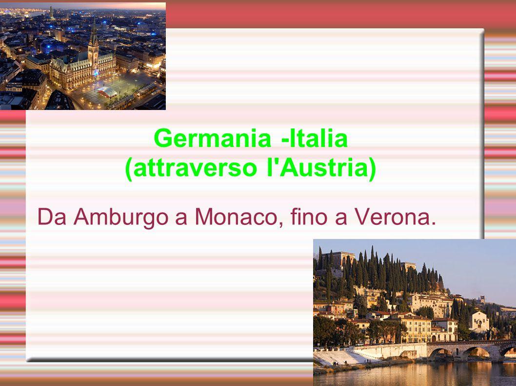 Germania -Italia (attraverso l'Austria) Da Amburgo a Monaco, fino a Verona.
