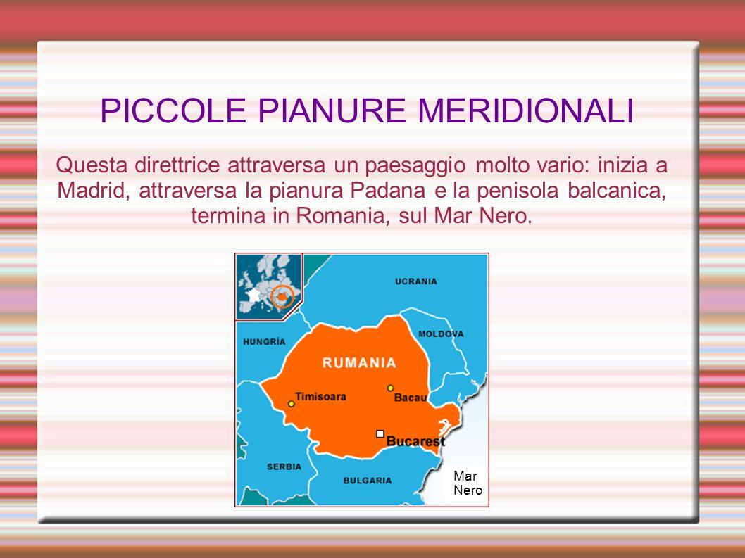 PICCOLE PIANURE MERIDIONALI Questa direttrice attraversa un paesaggio molto vario: inizia a Madrid, attraversa la pianura Padana e la penisola balcani