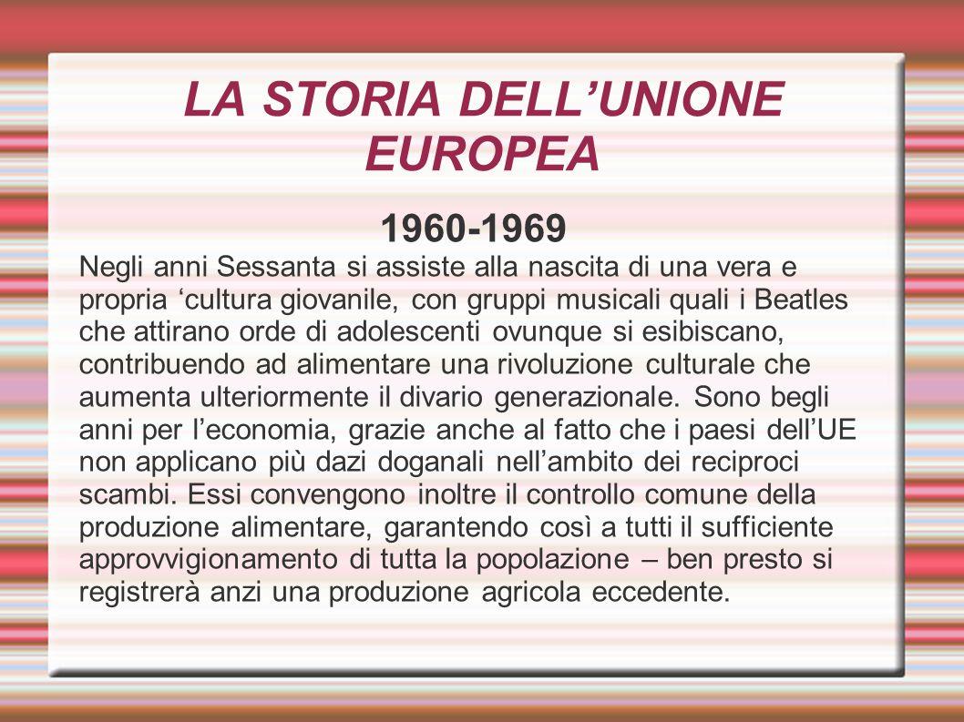 LA STORIA DELL'UNIONE EUROPEA 1960-1969 Negli anni Sessanta si assiste alla nascita di una vera e propria 'cultura giovanile, con gruppi musicali qual