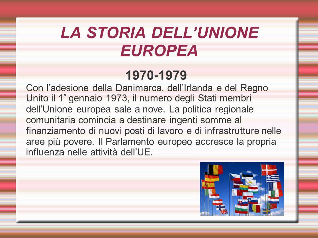 LA STORIA DELL'UNIONE EUROPEA 1970-1979 Con l'adesione della Danimarca, dell'Irlanda e del Regno Unito il 1° gennaio 1973, il numero degli Stati membr