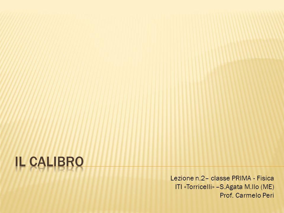 Lezione n.2– classe PRIMA - Fisica ITI «Torricelli» –S.Agata M.llo (ME) Prof. Carmelo Peri
