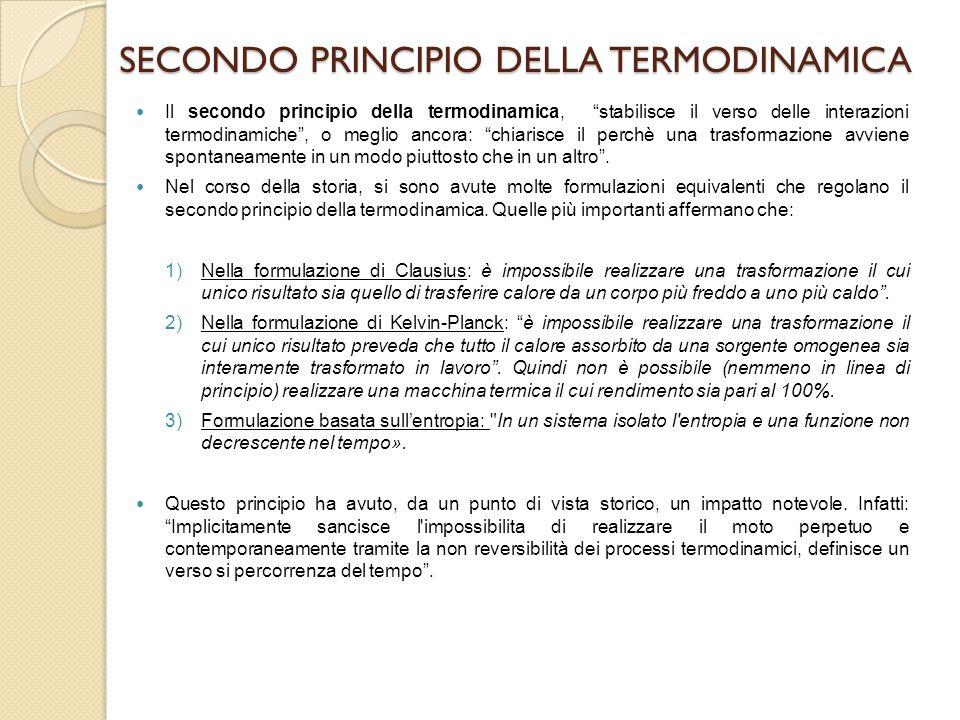"""SECONDO PRINCIPIO DELLA TERMODINAMICA Il secondo principio della termodinamica, """"stabilisce il verso delle interazioni termodinamiche"""", o meglio ancor"""