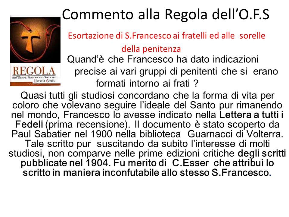 Commento alla Regola dell'O.F.S Esortazione di S.Francesco ai fratelli ed alle sorelle della penitenza Quand'è che Francesco ha dato indicazioni preci