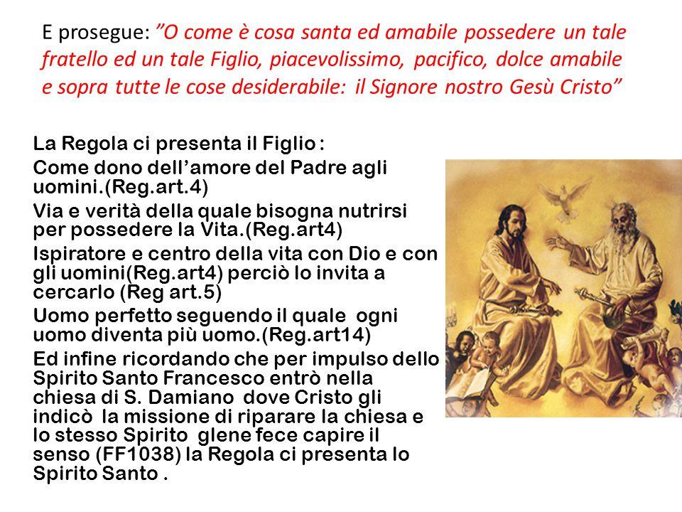 La Regola ci presenta il Figlio : Come dono dell'amore del Padre agli uomini.(Reg.art.4) Via e verità della quale bisogna nutrirsi per possedere la Vi