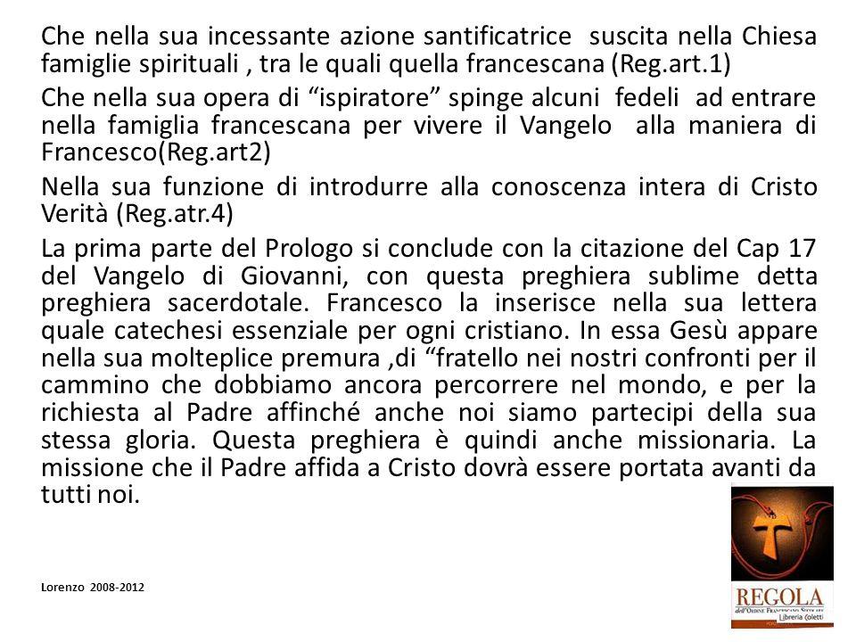 Che nella sua incessante azione santificatrice suscita nella Chiesa famiglie spirituali, tra le quali quella francescana (Reg.art.1) Che nella sua ope