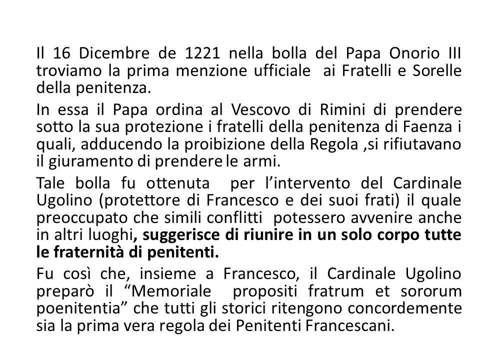 Il 16 Dicembre de 1221 nella bolla del Papa Onorio III troviamo la prima menzione ufficiale ai Fratelli e Sorelle della penitenza. In essa il Papa ord