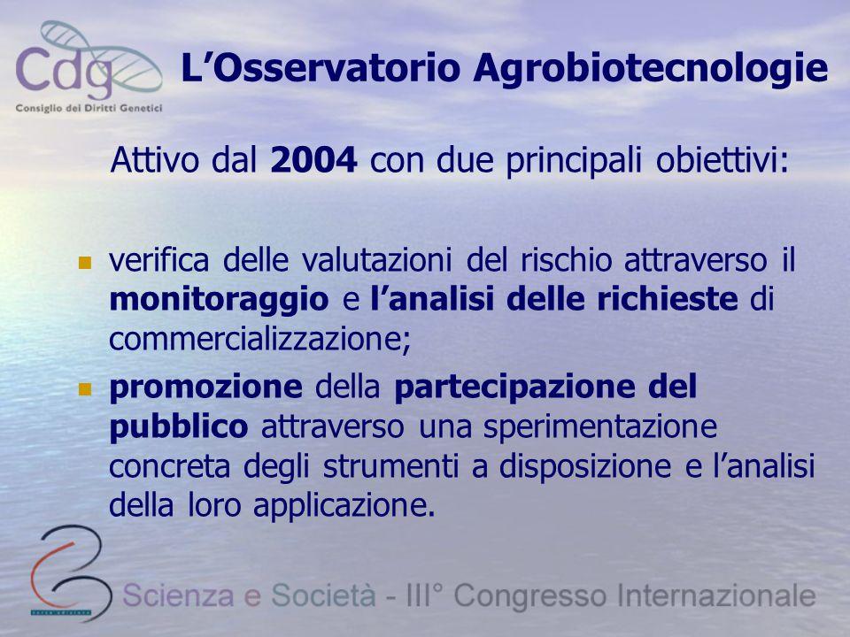 L'Osservatorio Agrobiotecnologie Attivo dal 2004 con due principali obiettivi: verifica delle valutazioni del rischio attraverso il monitoraggio e l'analisi delle richieste di commercializzazione; promozione della partecipazione del pubblico attraverso una sperimentazione concreta degli strumenti a disposizione e l'analisi della loro applicazione.