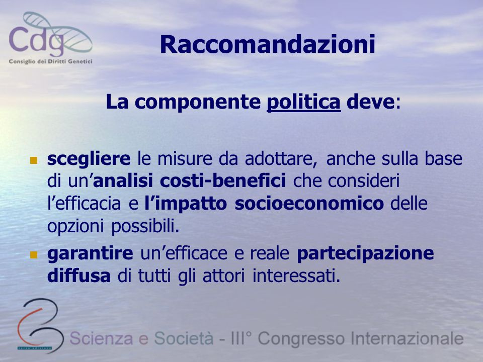 Raccomandazioni La componente politica deve: scegliere le misure da adottare, anche sulla base di un'analisi costi-benefici che consideri l'efficacia e l'impatto socioeconomico delle opzioni possibili.