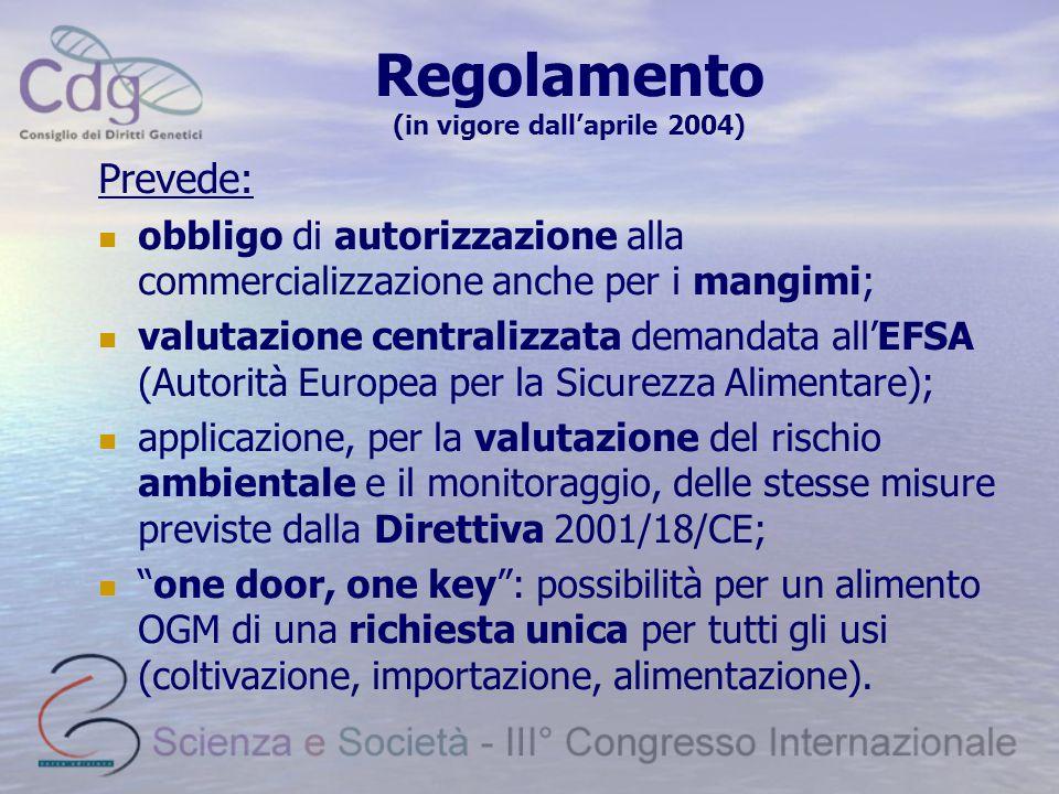 Regolamento (in vigore dall'aprile 2004) Prevede: obbligo di autorizzazione alla commercializzazione anche per i mangimi; valutazione centralizzata demandata all'EFSA (Autorità Europea per la Sicurezza Alimentare); applicazione, per la valutazione del rischio ambientale e il monitoraggio, delle stesse misure previste dalla Direttiva 2001/18/CE; one door, one key : possibilità per un alimento OGM di una richiesta unica per tutti gli usi (coltivazione, importazione, alimentazione).