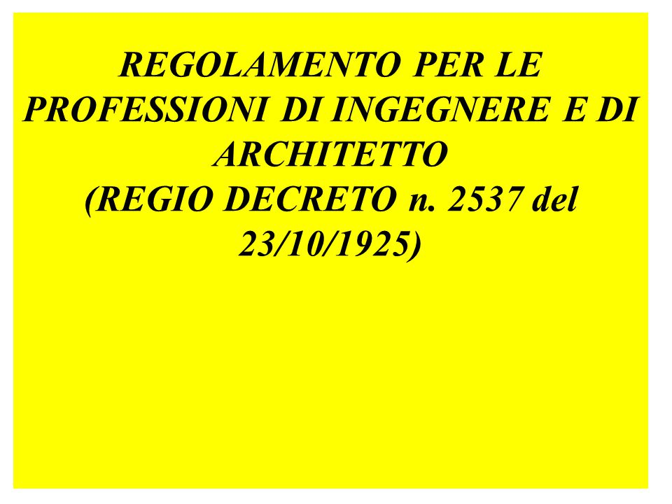 REGOLAMENTO PER LE PROFESSIONI DI INGEGNERE E DI ARCHITETTO (REGIO DECRETO n. 2537 del 23/10/1925)