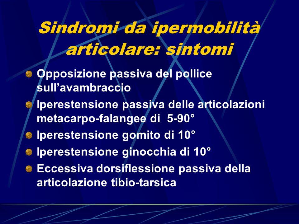 Sindromi da ipermobilità articolare: sintomi Opposizione passiva del pollice sull'avambraccio Iperestensione passiva delle articolazioni metacarpo-fal