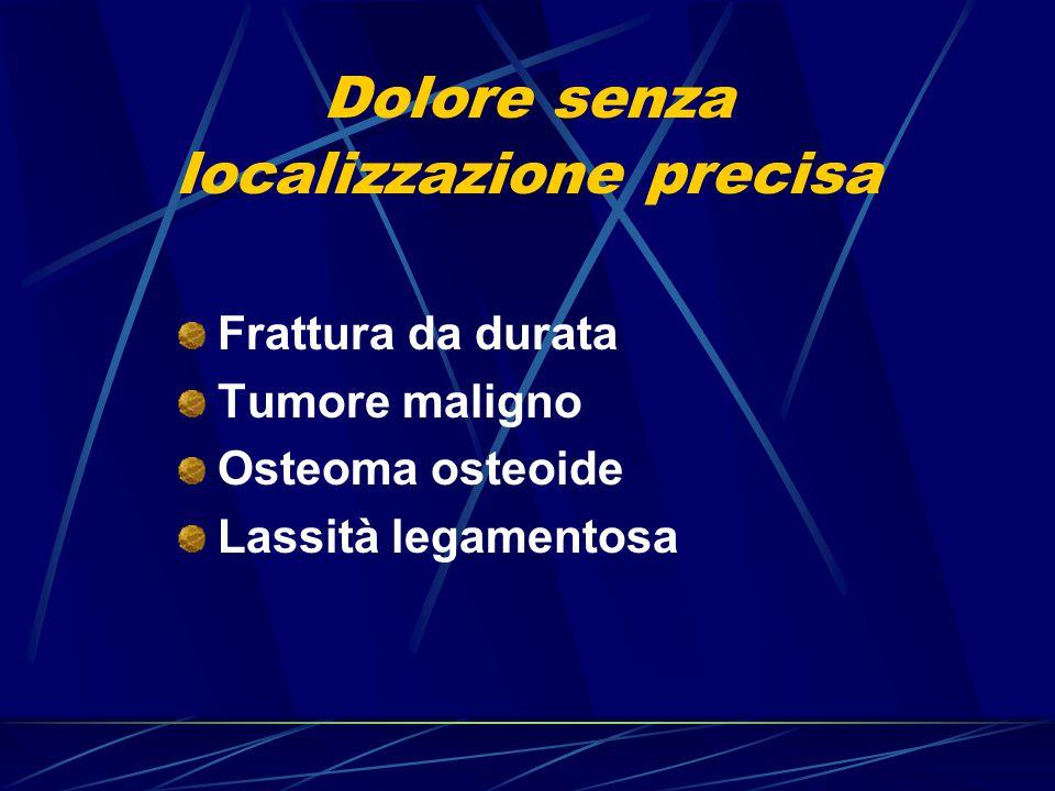 Dolore senza localizzazione precisa Frattura da durata Tumore maligno Osteoma osteoide Lassità legamentosa