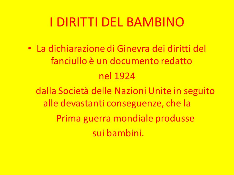 I DIRITTI DEL BAMBINO La dichiarazione di Ginevra dei diritti del fanciullo è un documento redatto nel 1924 dalla Società delle Nazioni Unite in segui