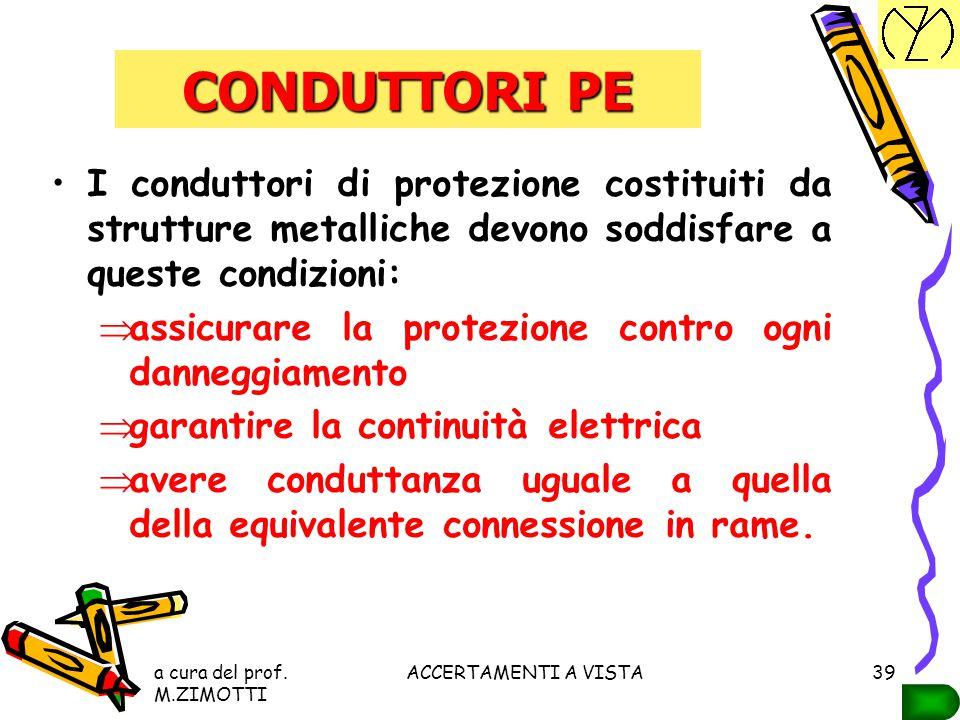 a cura del prof. M.ZIMOTTI ACCERTAMENTI A VISTA38 Identificazione dei conduttori di protezione ( PE ) e di quelli equipotenziali ( EQP principali e EQ