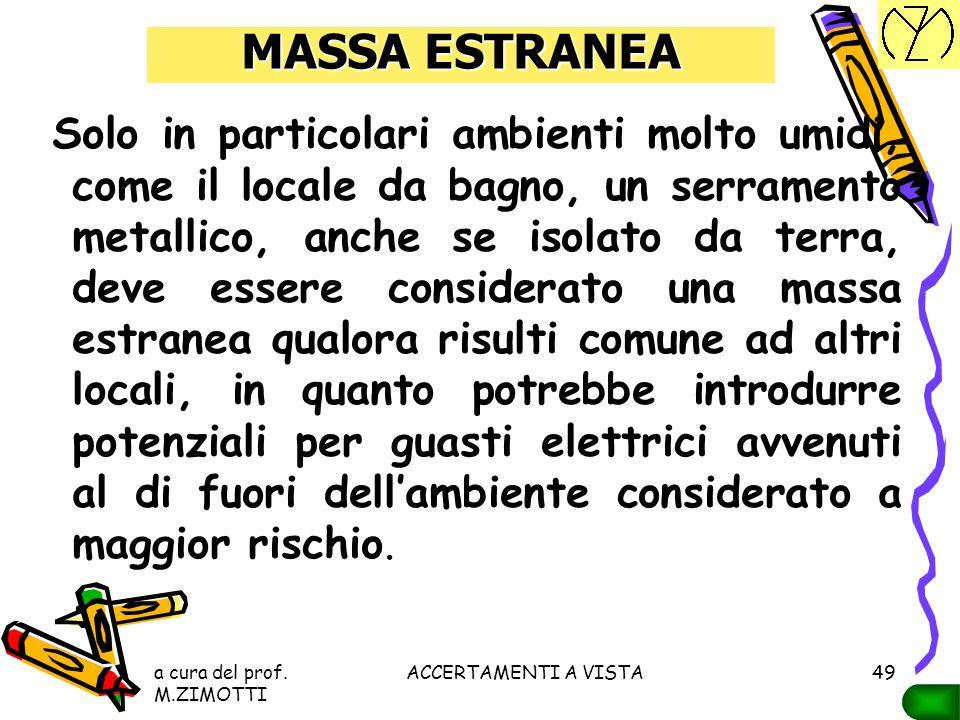 a cura del prof. M.ZIMOTTI ACCERTAMENTI A VISTA48 MASSA ESTRANEA Esempio Un serramento metallico, che presenta una elevata resistenza verso terra, se