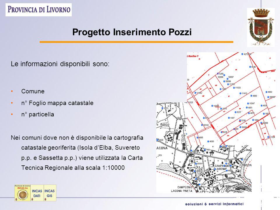 Progetto Inserimento Pozzi Le informazioni disponibili sono: Comune n° Foglio mappa catastale n° particella Nei comuni dove non è disponibile la carto