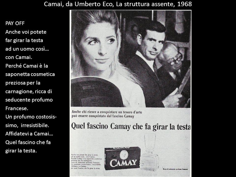 Camai, da Umberto Eco, La struttura assente, 1968 PAY OFF Anche voi potete far girar la testa ad un uomo così… con Camai. Perché Camai è la saponetta