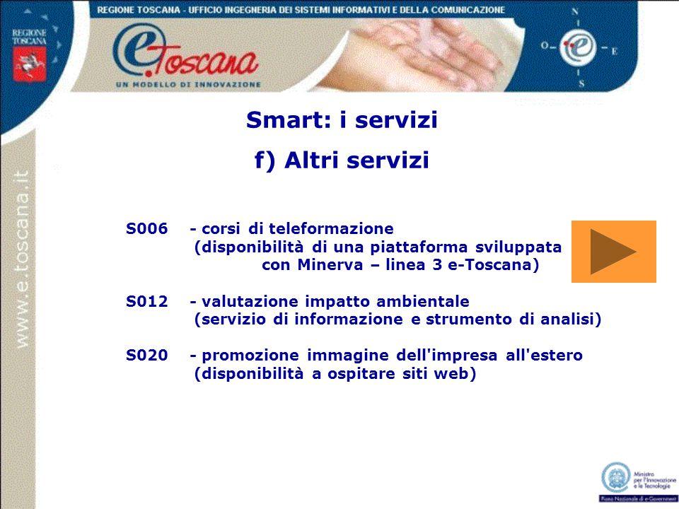 Smart: i servizi f) Altri servizi S006 - corsi di teleformazione (disponibilità di una piattaforma sviluppata con Minerva – linea 3 e-Toscana) S012 -