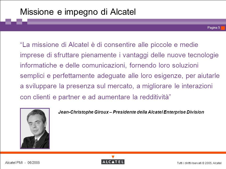 """Tutti i diritti riservati © 2005, Alcatel Alcatel PMI - 06/2005 Page 5 Pagina 5 Missione e impegno di Alcatel  """"La missione di Alcatel è di consentir"""