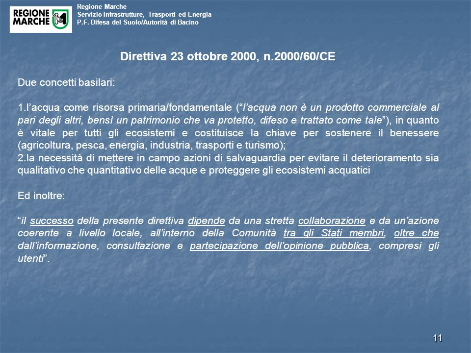 Regione Marche Servizio Infrastrutture, Trasporti ed Energia P.F. Difesa del Suolo/Autorità di Bacino 11 Direttiva 23 ottobre 2000, n.2000/60/CE Due c