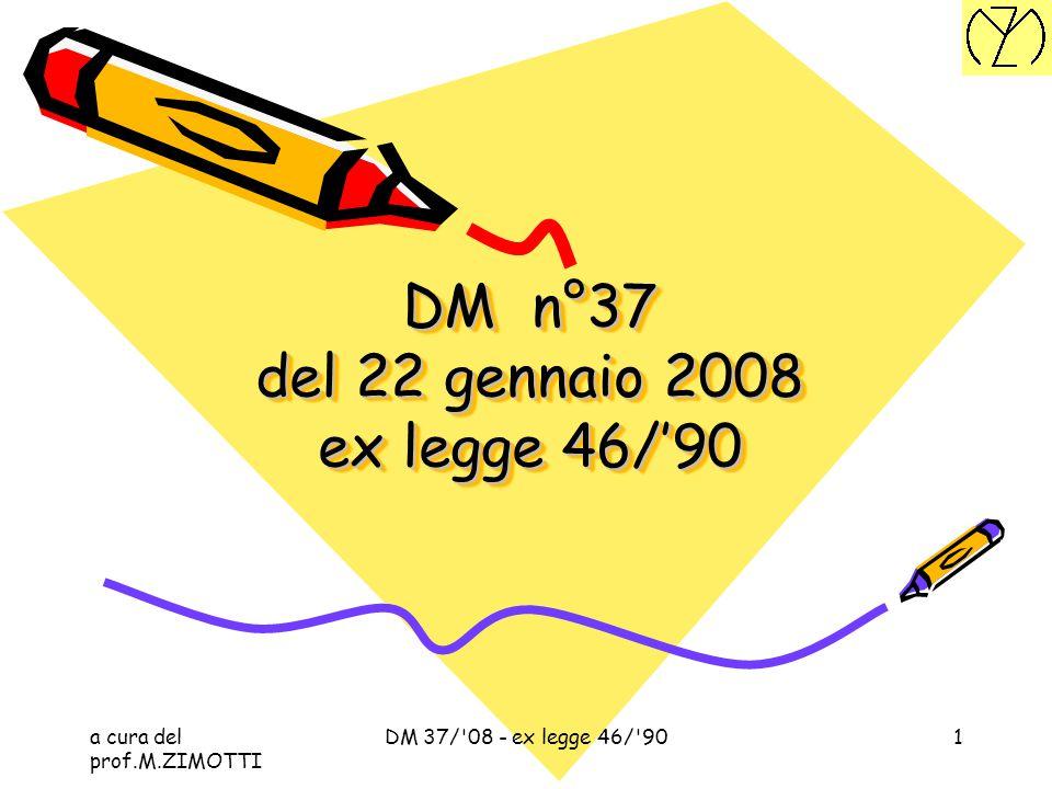 a cura del prof.M.ZIMOTTI DM 37/ 08 - ex legge 46/ 9081 ADEGUAMENTO IMPIANTI PREESISTENTI 37.La messa a terra della calza dell'antenna tv può essere sostituita dall'int.