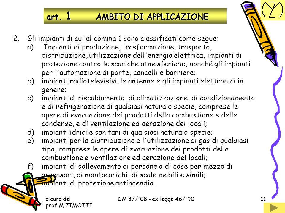 a cura del prof.M.ZIMOTTI DM 37/'08 - ex legge 46/'9010 art. 1 AMBITO DI APPLICAZIONE indipendentemente dalla destinazione d'usointerno 1. Il presente