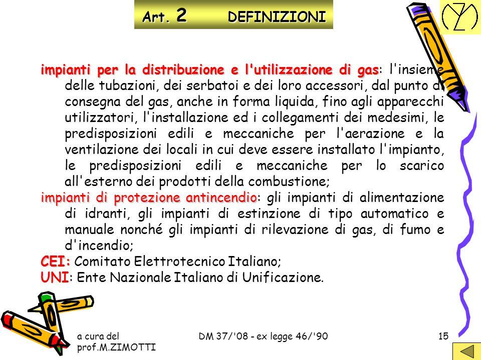 a cura del prof.M.ZIMOTTI DM 37/'08 - ex legge 46/'9014 Art. 2 DEFINIZIONI impianti di produzione, trasformazione, trasporto, distribuzione, utilizzaz