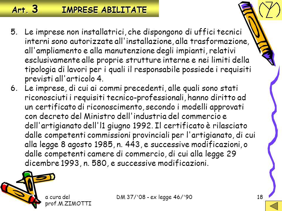 a cura del prof.M.ZIMOTTI DM 37/'08 - ex legge 46/'9017 Art. 3 IMPRESE ABILITATE 3. Le imprese che intendono esercitare le attività relative agli impi