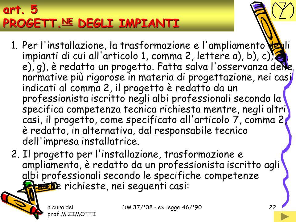 a cura del prof.M.ZIMOTTI DM 37/'08 - ex legge 46/'9021 Art. 4 Requisiti tecnico-professionali sei anni quattro anni. 2.I periodi di inserimento di cu