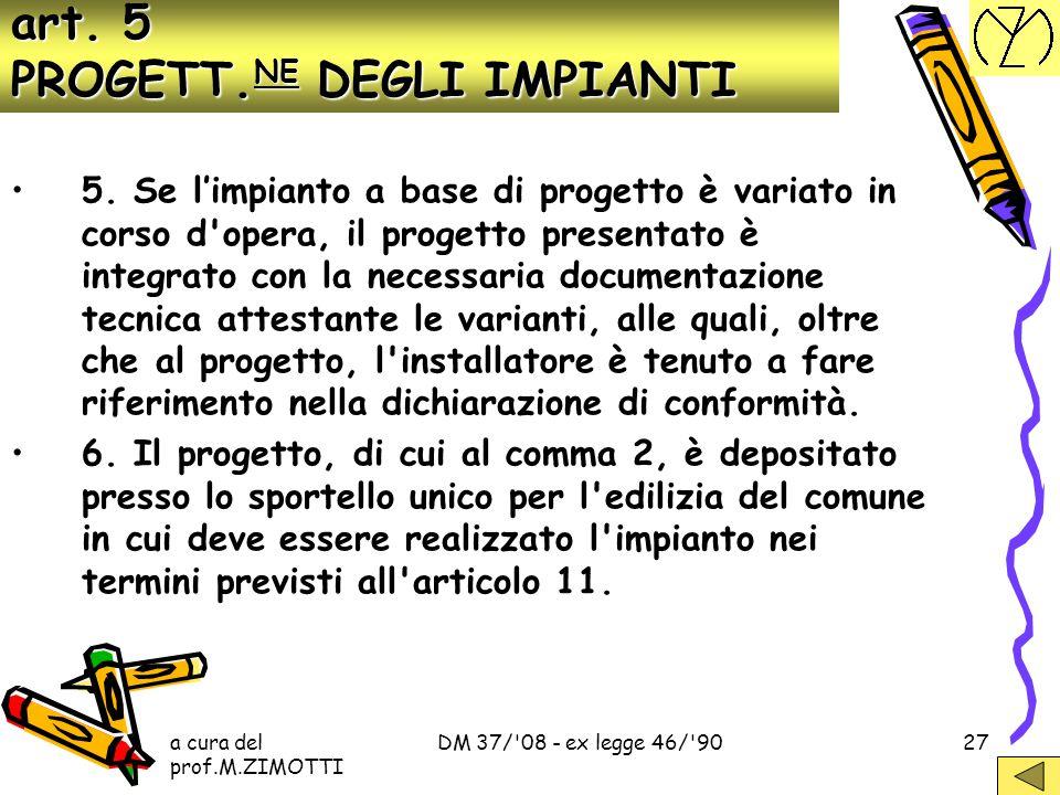 a cura del prof.M.ZIMOTTI DM 37/'08 - ex legge 46/'9026 3I progetti degli impianti sono elaborati secondo la regola dell'arte. I progetti elaborati in