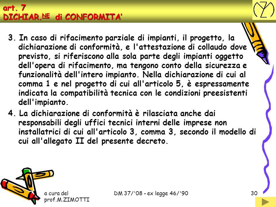 a cura del prof.M.ZIMOTTI DM 37/'08 - ex legge 46/'9029 art. 7 DICHIAR. NE di CONFORMITA' 1. Al termine dei lavori, previa effettuazione delle verific