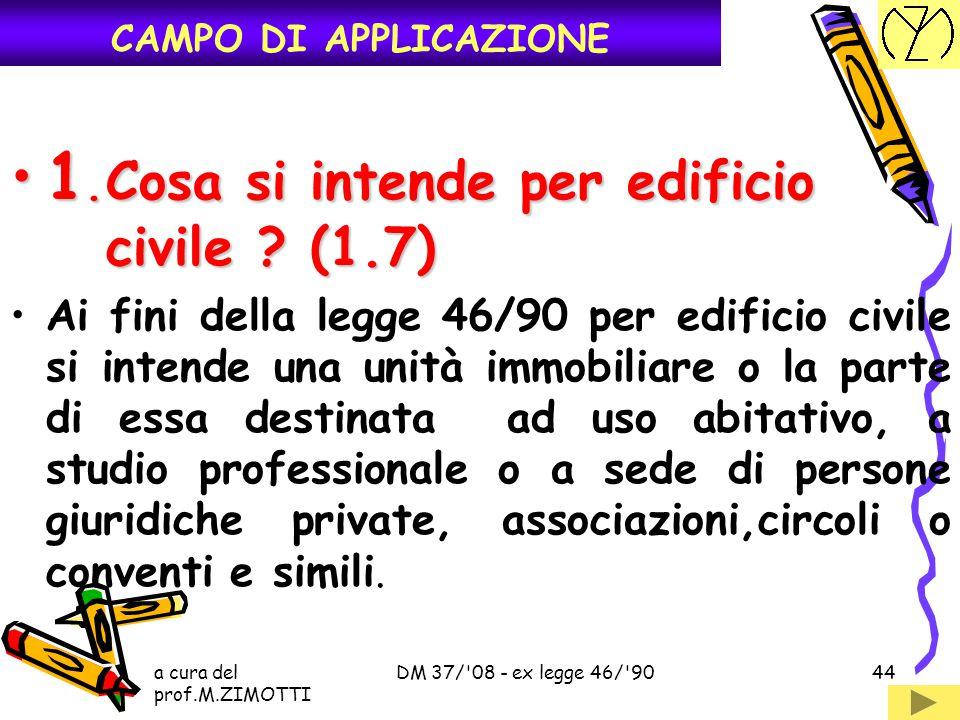 a cura del prof.M.ZIMOTTI DM 37/'08 - ex legge 46/'9043 IMPIANTI PARAFULMINI PROGETTO L'EDIFICO COMPRENDE LOCALI CON PERICOLO DI ESPLOSIONE O M.A.R.C.