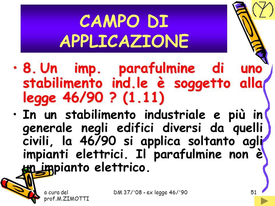 a cura del prof.M.ZIMOTTI DM 37/'08 - ex legge 46/'9050 7.La 46/90 si applica agli impianti elettronici ? (1.5)7.La 46/90 si applica agli impianti ele