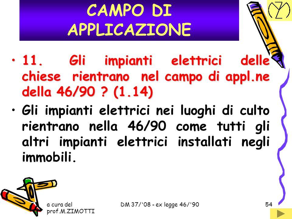 a cura del prof.M.ZIMOTTI DM 37/'08 - ex legge 46/'9053 10.Cosa si intende per impianto elettrico ? (1.16)10.Cosa si intende per impianto elettrico ?