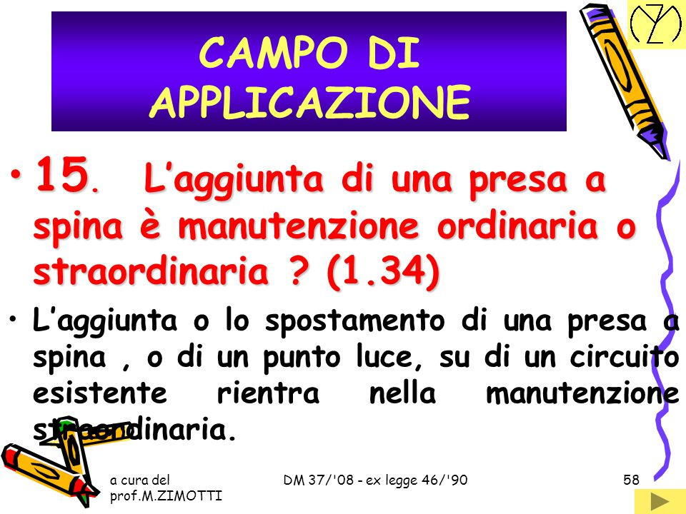 a cura del prof.M.ZIMOTTI DM 37/'08 - ex legge 46/'9057 14. La legge 46/90 si applica alla manutenzione straordinaria ? (1.33)14. La legge 46/90 si ap