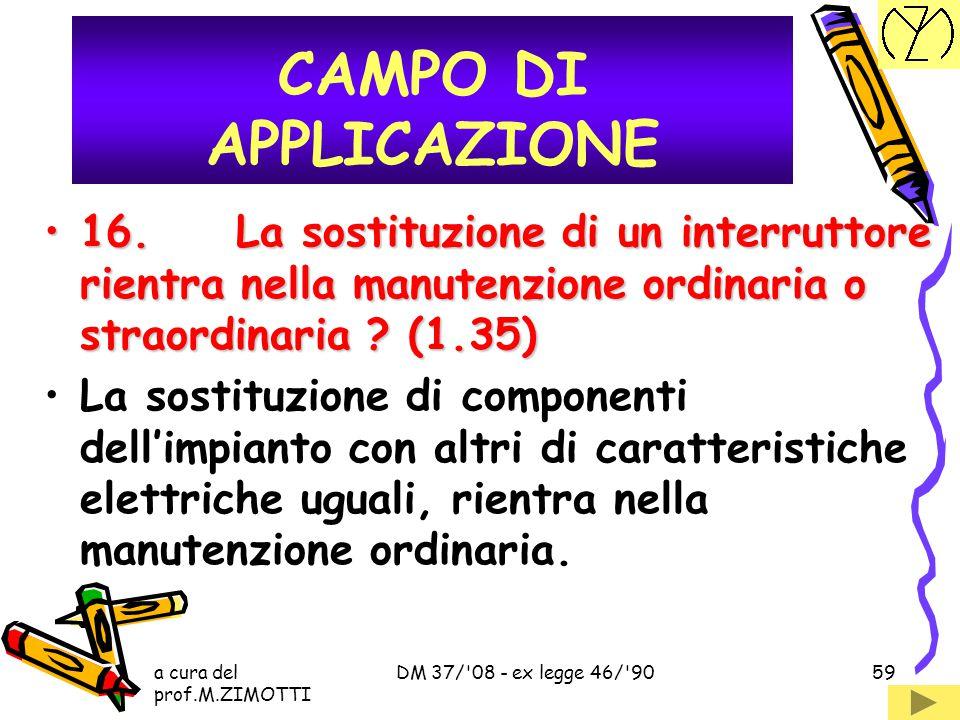 a cura del prof.M.ZIMOTTI DM 37/'08 - ex legge 46/'9058 15. L'aggiunta di una presa a spina è manutenzione ordinaria o straordinaria ? (1.34)15. L'agg