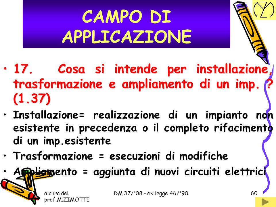 a cura del prof.M.ZIMOTTI DM 37/'08 - ex legge 46/'9059 16.La sostituzione di un interruttore rientra nella manutenzione ordinaria o straordinaria ? (