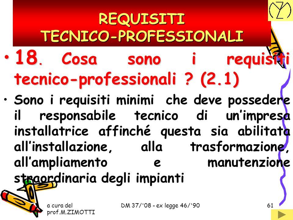 a cura del prof.M.ZIMOTTI DM 37/'08 - ex legge 46/'9060 17.Cosa si intende per installazione, trasformazione e ampliamento di un imp. ? (1.37)17.Cosa