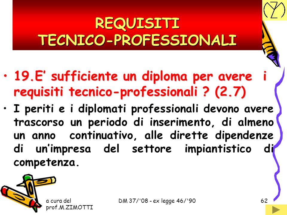 a cura del prof.M.ZIMOTTI DM 37/'08 - ex legge 46/'9061 REQUISITI TECNICO-PROFESSIONALI 18. Cosa sono i requisiti tecnico-professionali ? (2.1)18. Cos