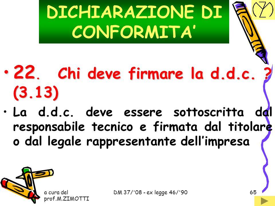 a cura del prof.M.ZIMOTTI DM 37/'08 - ex legge 46/'9064 DICHIARAZIONE DI CONFORMITA' 21.E' sempre obbligatorio rilasciare la d.d.c. ? (3.1)21.E' sempr