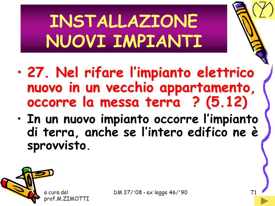 a cura del prof.M.ZIMOTTI DM 37/'08 - ex legge 46/'9070 26. I componenti dell'impianto devono essere marchiati ? (5.8)26. I componenti dell'impianto d