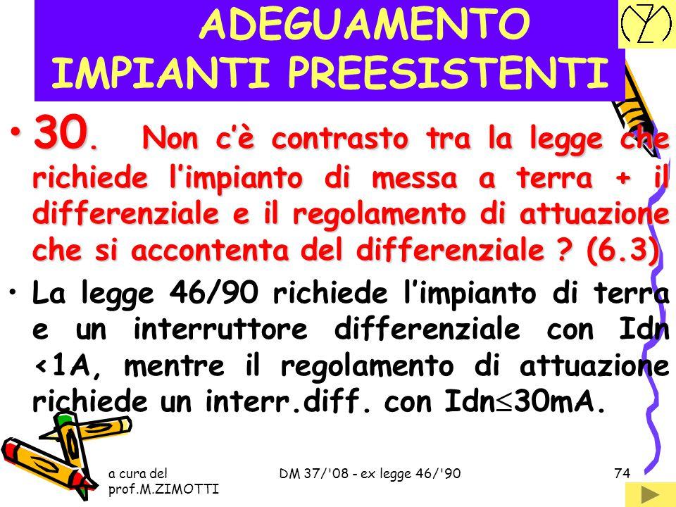 a cura del prof.M.ZIMOTTI DM 37/'08 - ex legge 46/'9073 ADEGUAMENTO IMPIANTI PREESISTENTI 29. Cosa bisogna fare per gli imp. preesistenti all'entrata
